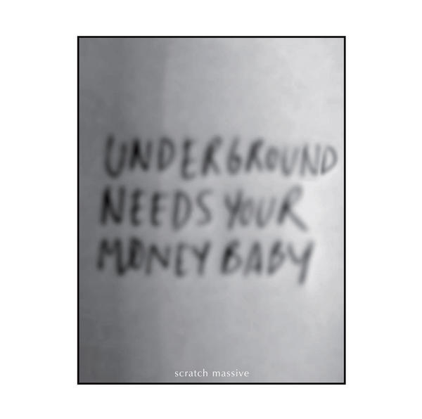Scratch Massive Underground Needs Your Money Baby