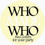 Who_Made_Who_Two_Covers_For_Your_Party