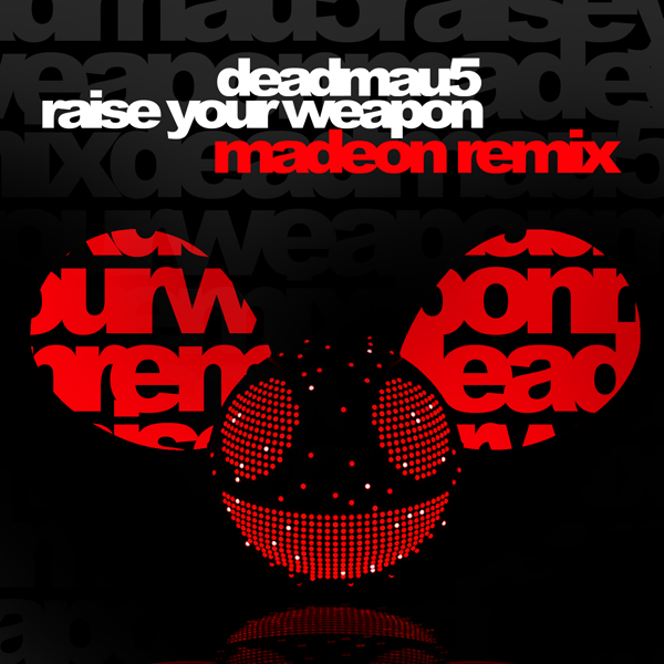 E-Deadmau5-Raise-Your-Weapon-Madeon-Extended-Remix